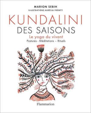 Kundalini des saisons : le yoga du vivant : postures, méditations, rituels