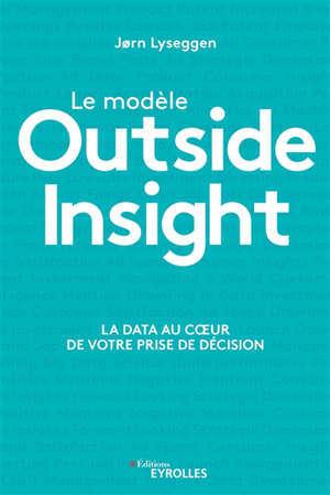 Le modèle outside insight : la data au coeur de votre prise de décision
