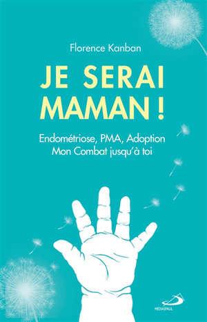 Je serai maman ! : endométriose, PMA, adoption : mon combat jusqu'à toi