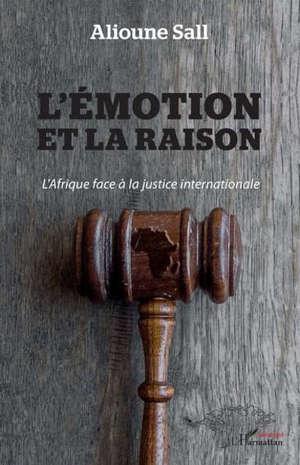 L'émotion et la raison : l'Afrique face à la justice internationale