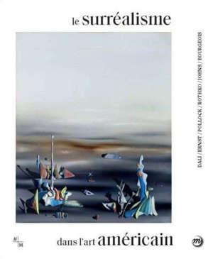 Le surréalisme dans l'art américain : Dali, Ernst, Pollock, Rothko, Johns, Bourgeois : exposition, Marseille, Centre de la Vieille Charité, du 25 juin au 25 octobre 2020