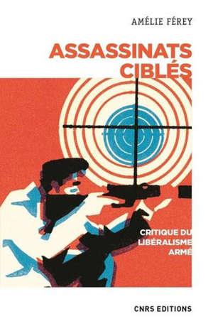 Assassinats ciblés : critique du libéralisme armé