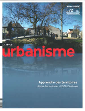 Urbanisme, hors-série. n° 72, Apprendre des territoires : atelier des territoires, POPSU territoires