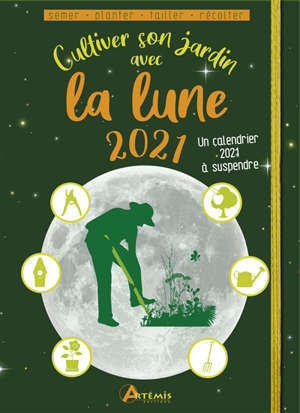 Cultiver son jardin avec la Lune 2021 : semer, planter, tailler, récolter