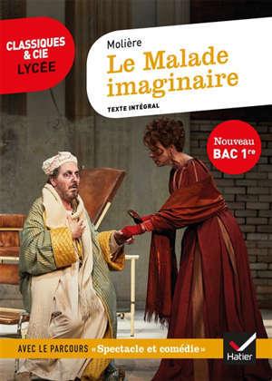 Le malade imaginaire : texte intégral : nouveau bac 1re