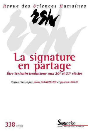 Revue des sciences humaines. n° 338, La signature en partage : être écrivain-traducteur aux 20e et 21e siècles