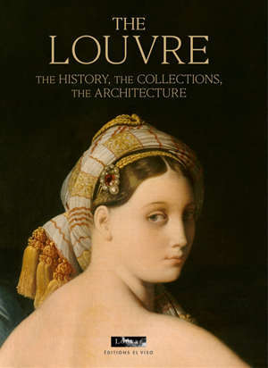 The Louvre : the history, the collections, the architecture