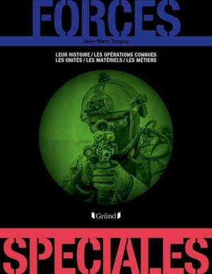 Forces spéciales : leur histoire, les opérations connues, les unités, les matériels, les métiers