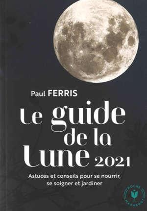 Le guide de la Lune 2021 : astuces et conseils pour se nourrir, se soigner et jardiner