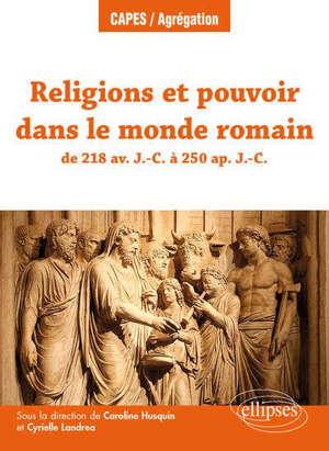 Religions et pouvoir dans le monde romain : de 218 av. J.-C. à 250 apr. J.-C.