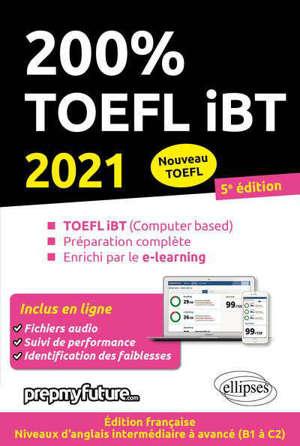 200 % TOEFL iBT (nouveau TOEFL) : TOEFL iBT (computer based), préparation complète, enrichi par le e-learning : 2021