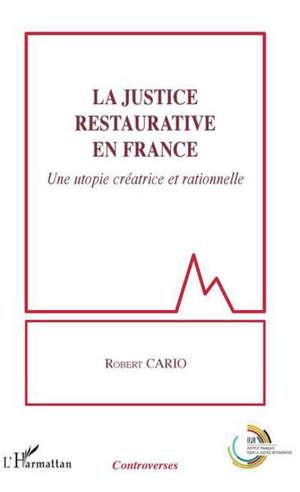 La justice restaurative en France : une utopie créatrice et rationnelle