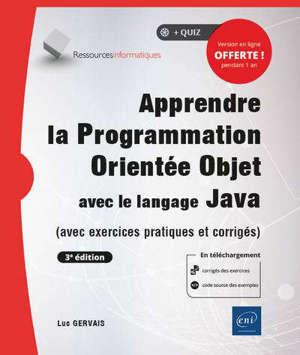 Apprendre la programmation orientée objet avec le langage Java : avec exercices pratiques et corrigés