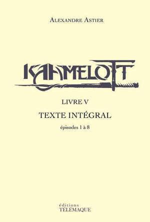 Kaamelott : texte intégral, Livre 5 : épisodes 1 à 8
