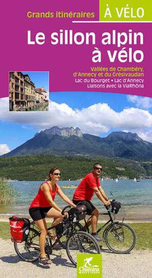 Le sillon alpin à vélo : vallées de Chambéry, d'Annecy et du Grésivaudan : lac du Bourget, lac d'Annecy, liaisons avec la ViaRhôna