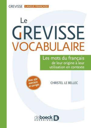 Le Grevisse vocabulaire : les mots du français de leur origine à leur utilisation en contexte