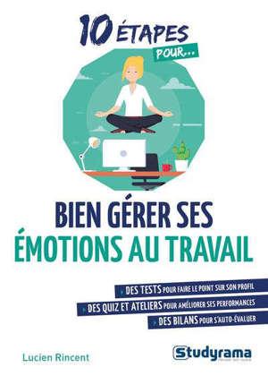 10 étapes pour... bien gérer ses émotions au travail
