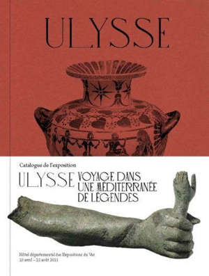 Ulysse : voyage dans une Méditerranée de légendes : exposition, Toulon, Hôtel des arts, du 26 juin au 25 novembre 2020