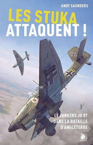 Les Stuka attaquent ! : le Junkers JU 87 dans la bataille d'Angleterre