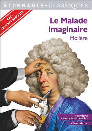 Le malade imaginaire : bac : oeuvre prescrite