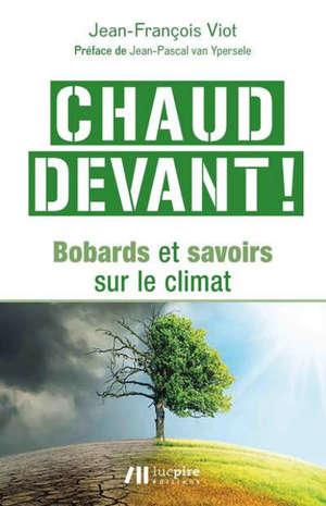 Chaud devant ! : bobards et savoirs sur le climat
