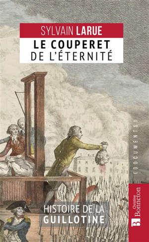 Le couperet de l'éternité : histoire de la guillotine