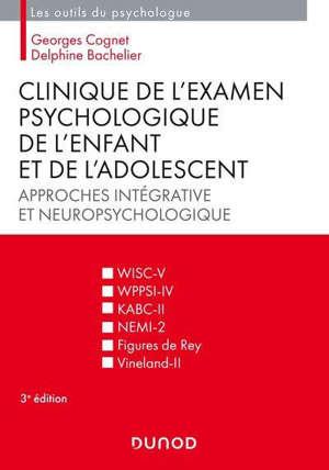 Clinique de l'examen psychologique de l'enfant et de l'adolescent : approches intégrative et neuropsychologique
