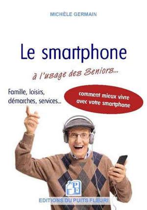 Le smartphone à l'usage des seniors... : et autres débutants