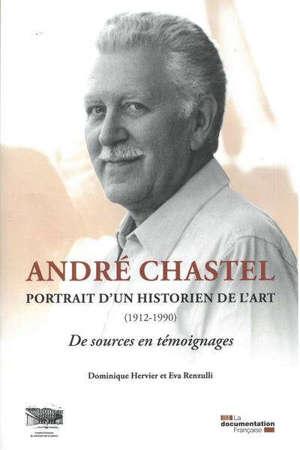 André Chastel : portrait d'un historien de l'art (1912-1990) : de sources en témoignages
