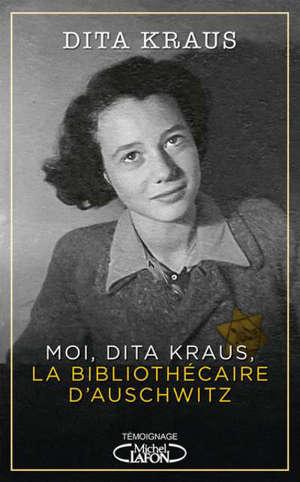 Moi, Dita Kraus, la bibliothécaire d'Auschwitz