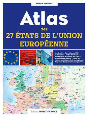 Atlas des 27 Etats de l'Union européenne : cartes, statistiques et drapeaux