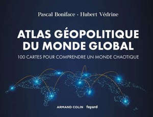 Atlas du monde global : 100 cartes pour comprendre un monde chaotique
