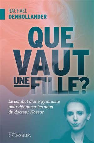Que vaut une fille ? : le combat d'une gymnaste pour dénoncer les abus du docteur Nassar