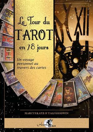 Le tour du tarot en 78 jours : un voyage personnel au travers des cartes