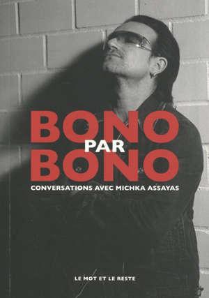 Bono par Bono : conversations avec Michka Assayas