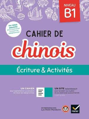 Cahier de chinois : écriture & activités, niveau B1
