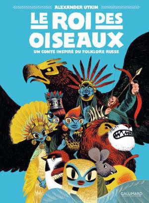Le roi des oiseaux : un conte inspiré du folklore russe