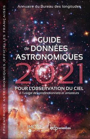 GUIDE DE DONNEES ASTRONOMIQUES 2021 - POUR L'OBSERVATION DU CIEL