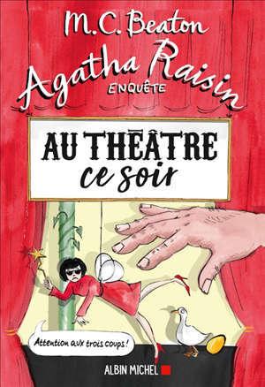 Agatha Raisin enquête. Volume 25, Au théâtre ce soir