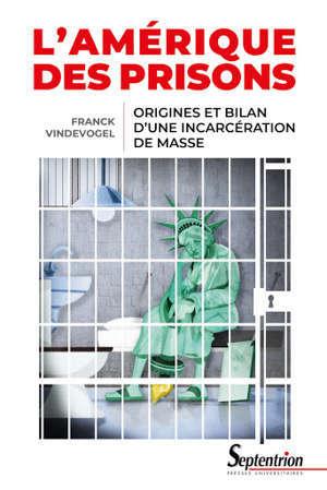 L'Amérique des prisons : origines et bilan d'une incarcération de masse