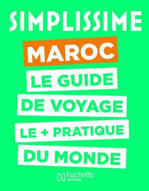 Simplissime : Maroc : le guide de voyage le + pratique du monde