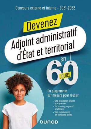Devenez adjoint administratif d'Etat et territorial en 60 jours : concours externe et interne : 2021-2022