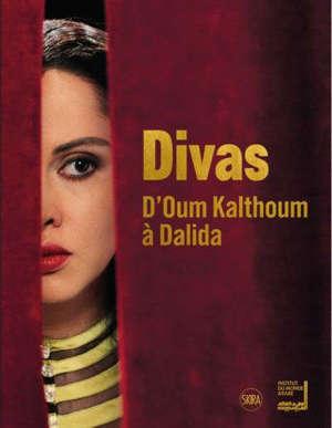 Divas arabes : d'Oum Kalthoum à Dalida : exposition, Paris, Institut du monde arabe, du 6 mai au 6 septembre 2020