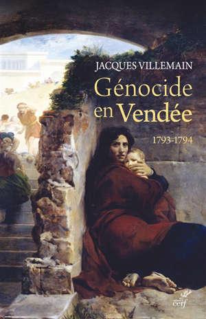 Génocide en Vendée : 1793-1794 : pourquoi c'est un génocide ? Pourquoi il n'est pas reconnu ? Pourquoi et comment il devrait l'être ?