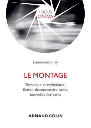 Le montage : technique et esthétique : fiction, documentaire, série, nouvelles écritures