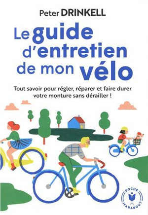 Le guide d'entretien de mon vélo : tout savoir pour régler, réparer et faire durer votre monture sans dérailler !