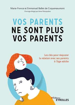 Vos parents ne sont plus vos parents : les clés pour réajuster la relation avec ses parents à l'âge adulte