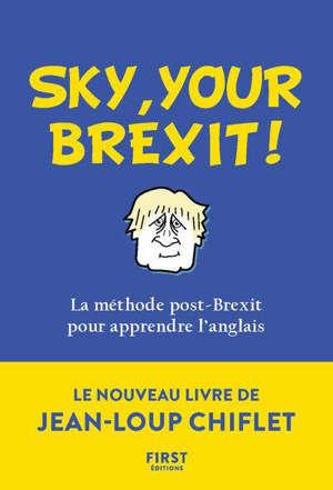Sky, your Brexit ! : la méthode post-Brexit pour apprendre l'anglais