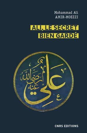 Ali, le secret bien gardé : figures du premier maître en spiritualité shi'ite