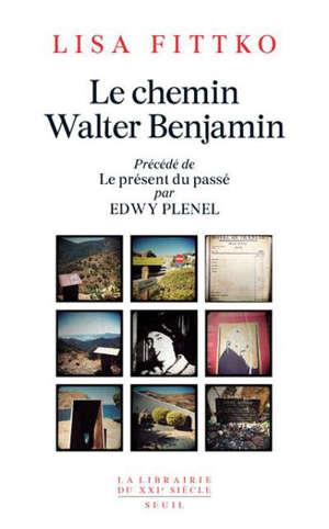 Le chemin Walter Benjamin : souvenirs 1940-1941. Précédé de Le présent du passé